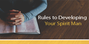 Rules to Developing Your Spirit Man