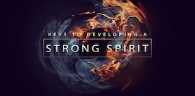 Keys to Developing a Strong Spirit